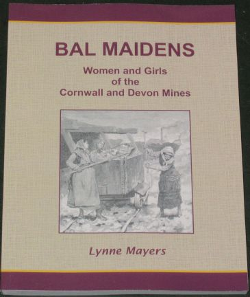 Bal Maidens, by Lynne Mayers, subtitled 'Women and Girls of the Cornish and Devon Mines'